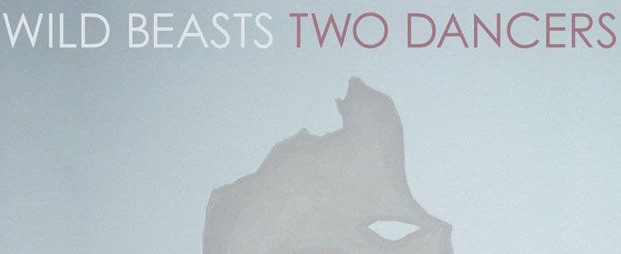 Two Dancers – Wild Beasts